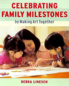 Celebrating Family Milestones: By Making Art Together - Debra Linesch