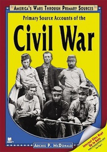 Primary Source Accounts of the Civil War - Archie P. McDonald