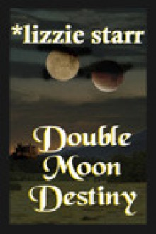 Double Moon Destiny - Lizzie Starr