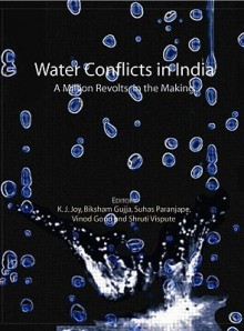Water Conflicts in India - Et Al Joy, Suhas Paranjape, Biksham Gujja, Vinod Goud, Shruti Vispute