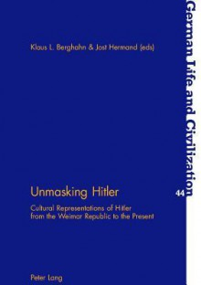 Unmasking Hitler: Cultural Representations of Hitler from the Weimar Republic to the Present - Klaus L. Berghahn