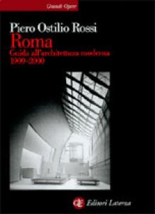 Roma: Guida all'architettura moderna 1909-2000 - Piero Ostilio Rossi