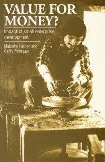 Value for Money?: The Impact of Small Enterprise Development - Malcolm Harper, Gerry Finnegan