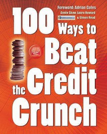 100 Ways to Beat the Credit Crunch - Annie Shaw, Laura Howard