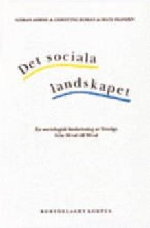 Det sociala landskapet: en sociologisk beskrivning av Sverige från 50-tal till 90-tal - Göran Ahrne