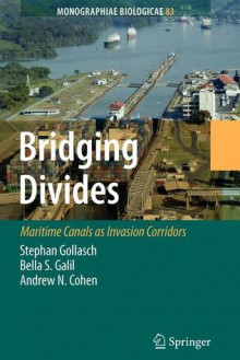 Bridging Divides: Maritime Canals as Invasion Corridors - Stephan Gollasch, Andrew N. Cohen, Bella S. Galil