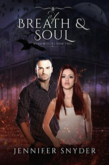Of Breath And Soul (Ward Witches Book 2) - Jennifer Snyder