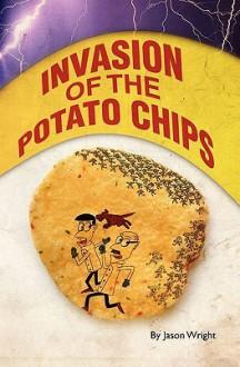 Invasion of the Potato Chips - Jason Wright