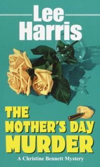 The Mother's Day Murder (Christine Bennett Mysteries) - Lee Harris