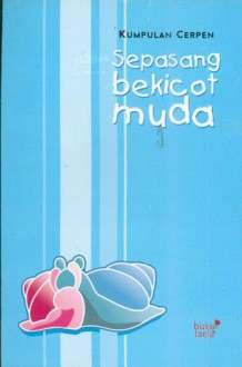 Kumpulan Cerpen : Sepasang Bekicot - M. Ulil Albab, Iwan R.S, Hief, Mahwi Air Tawar, A.S. Sumbawi, Iman Romanshah, EB Saputro