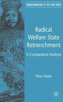Radical Welfare State Retrenchment: A Comparative Analysis - Peter Starke