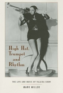 High Hat, Trumpet, And Rhythm: The Life And Music Of Valaida Snow - Mark Miller