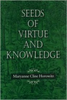 Seeds of Virtue and Knowledge - Maryanne Cline Horowitz