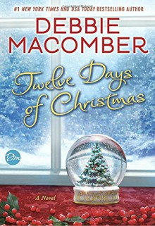 Twelve Days of Christmas: A Christmas Novel - Debbie Macomber