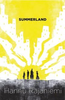 Summerland - Hannu Rajaniemi