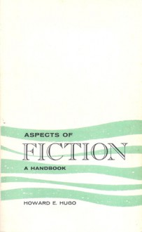 Aspects of Fiction: A Handbook - Howard E. Hugo