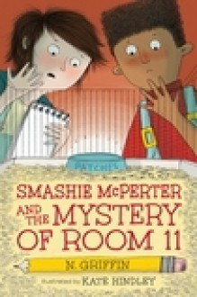 Smashie McPerter and the Mystery of Room 11 - N. Griffin, Kate Hindley