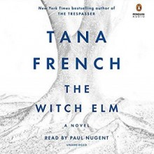 The Witch Elm - Tana French,Paul Nugent
