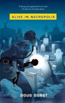 Alive in Necropolis - Doug Dorst