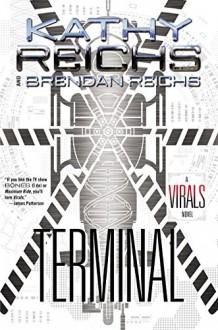Terminal: A Virals Novel (Virals series Book 5) - Kathy Reichs,Brendan Reichs
