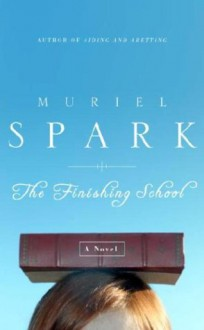 The Finishing School: A Novel - Muriel Spark