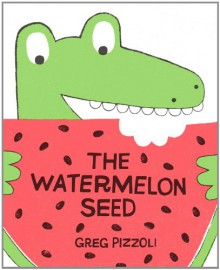 The Watermelon Seed - Greg Pizzoli