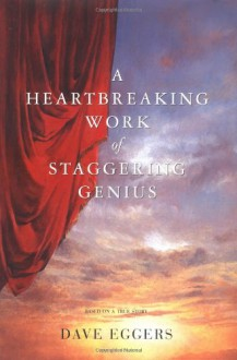 A Heartbreaking Work Of Staggering Genius : A Memoir Based on a True Story - Dave Eggers