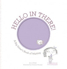 Hello in There!: A Big Sister's Book of Waiting - Jo Witek, Christine Roussey