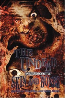 Undead: Skin and Bones (Zombie Anthology) - D.L. Snell, Travis Adkins, Philip Hansen, Joel A. Sutherland