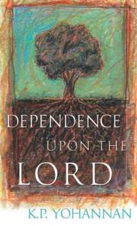 Dependence upon the Lord - K.P. Yohannan