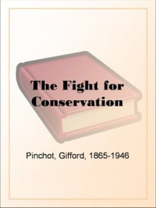 The Fight for Conservation - Gifford Pinchot