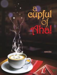 A Cupful of Aha - Anandaa