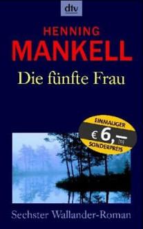 Die fünfte Frau (Wallander, #6) - Henning Mankell, Wolfgang Butt