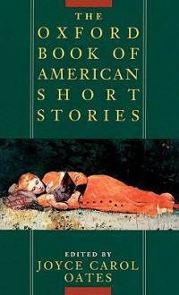 The Oxford Book of American Short Stories - Joyce Carol Oates, Washington Irving, Jack London, Stephen Crane