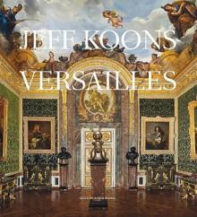 Jeff Koons Versailles - Jeff Koons, Edouard Papet, Michel Houellebecq, Beatrix Saule, Francois Pinault
