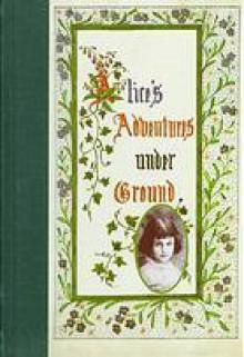 Alice's Adventures Under Ground - Lewis Carroll