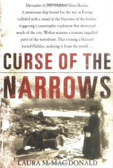 Curse of The Narrows: The Halifax Disaster of 1917 - Laura M. Mac Donald