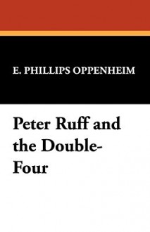 Peter Ruff and the Double-Four - E. Phillips Oppenheim