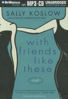 With Friends Like These - Sally Koslow, Amanda Ronconi