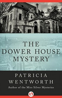 The Dower House Mystery - Patricia Wentworth