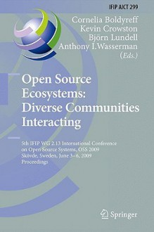 Open Source Ecosystems: Diverse Communities Interacting: 5th Ifip Wg 2.13 International Conference On Open Source Systems, Oss 2009, Skövde, Sweden, June ... In Information And Communication Technology) - Cornelia Boldyreff, Kevin Crowston, Anthony I. Wasserman, Björn Lundell
