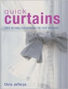 Quick Curtains: Over 40 Fabulous Designs for Your Windows - Chris Jefferys