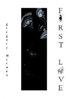 First Love - Gregory McEwan