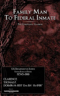 Family Man to Federal Inmate: The Compulsive Gambler - Thomas F. Clarence