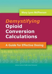 Demystifying Opioid Conversion Calculations: A Guide for Effective Dosing - Mary Lynn McPherson