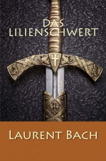 Das Lilienschwert (German Edition) - Laurent Bach
