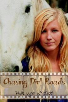 Chasing Dirt Roads - Pixie Lynn Whitfield
