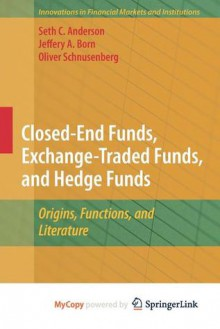 Closed End Funds, Exchange Traded Funds, And Hedge Funds (Innovations In Financial Markets And Institutions) - Seth C. Anderson, Jeffery A. Born, Oliver Schnusenberg