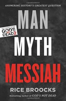 Man, Myth, Messiah: Answering History's Greatest Question - Rice Broocks, Dr. Gary Habermas