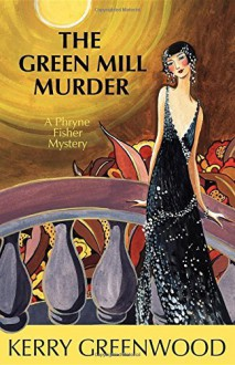 The Green Mill Murder: A Phryne Fisher Mystery by Kerry Greenwood (2007-04-01) - Kerry Greenwood